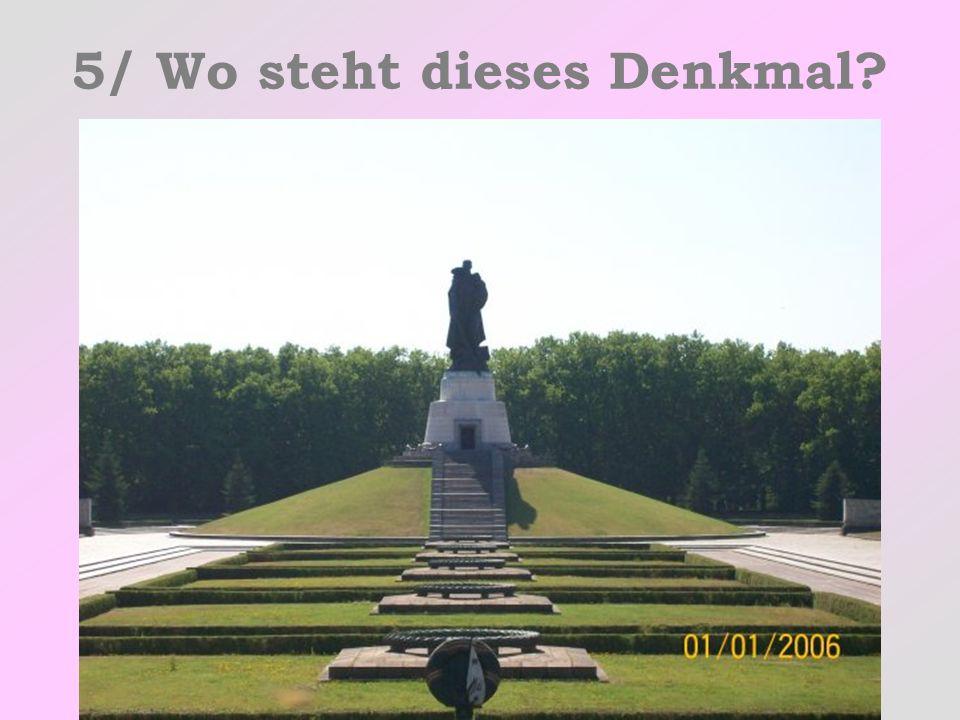 5/ Wo steht dieses Denkmal