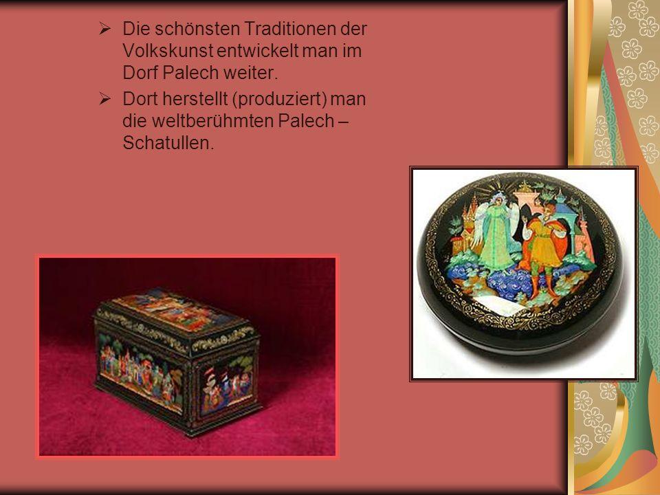 Die schönsten Traditionen der Volkskunst entwickelt man im Dorf Palech weiter.