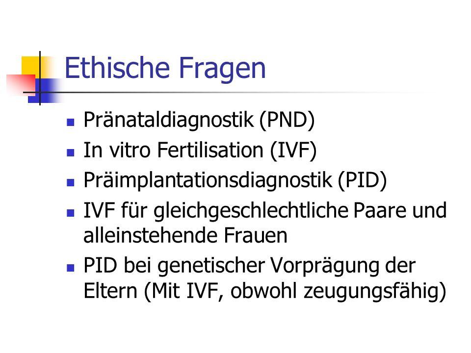 Ethische Fragen Pränataldiagnostik (PND) In vitro Fertilisation (IVF)