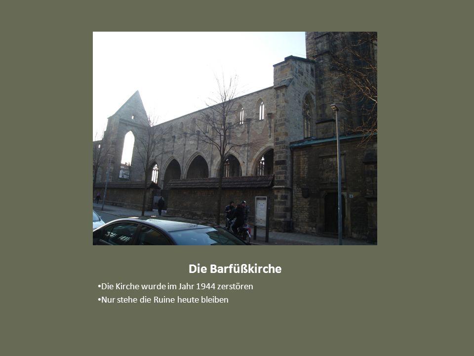 Die Barfüßkirche Die Kirche wurde im Jahr 1944 zerstören