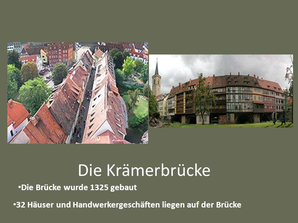 Die Krämerbrücke Die Brücke wurde 1325 gebaut