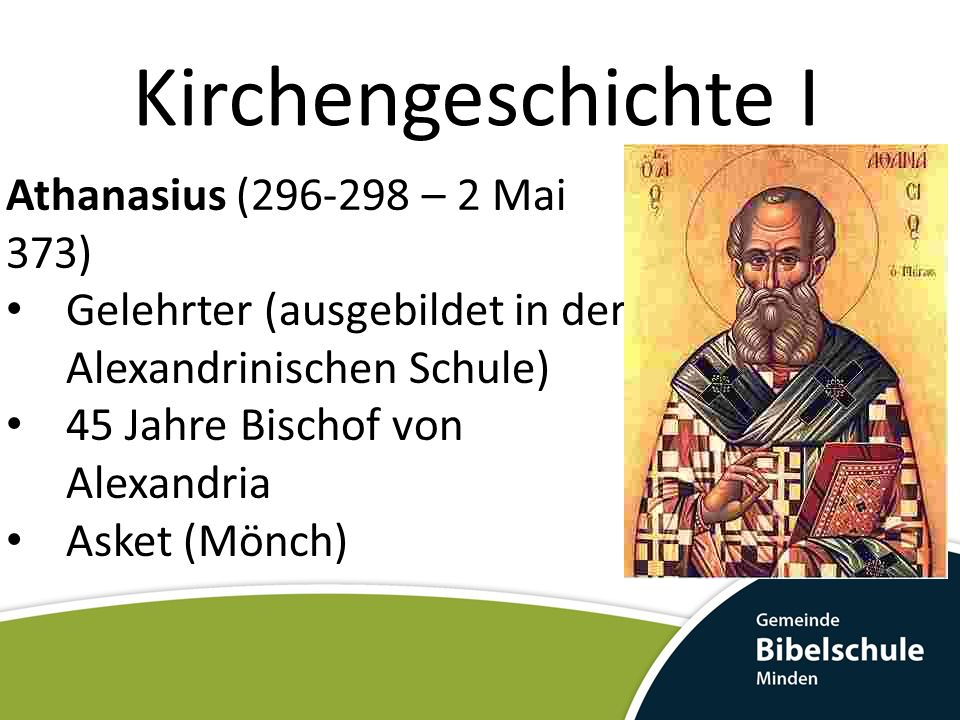 Kirchengeschichte I Athanasius (296-298 – 2 Mai 373)