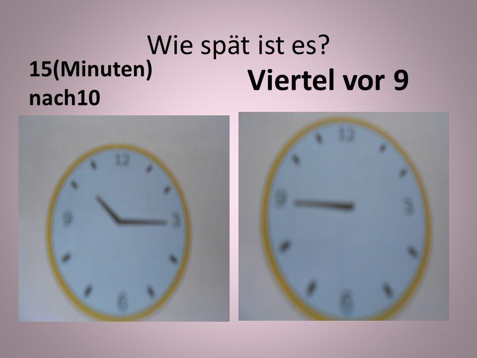 Wie spät ist es 15(Minuten) nach10 Viertel vor 9