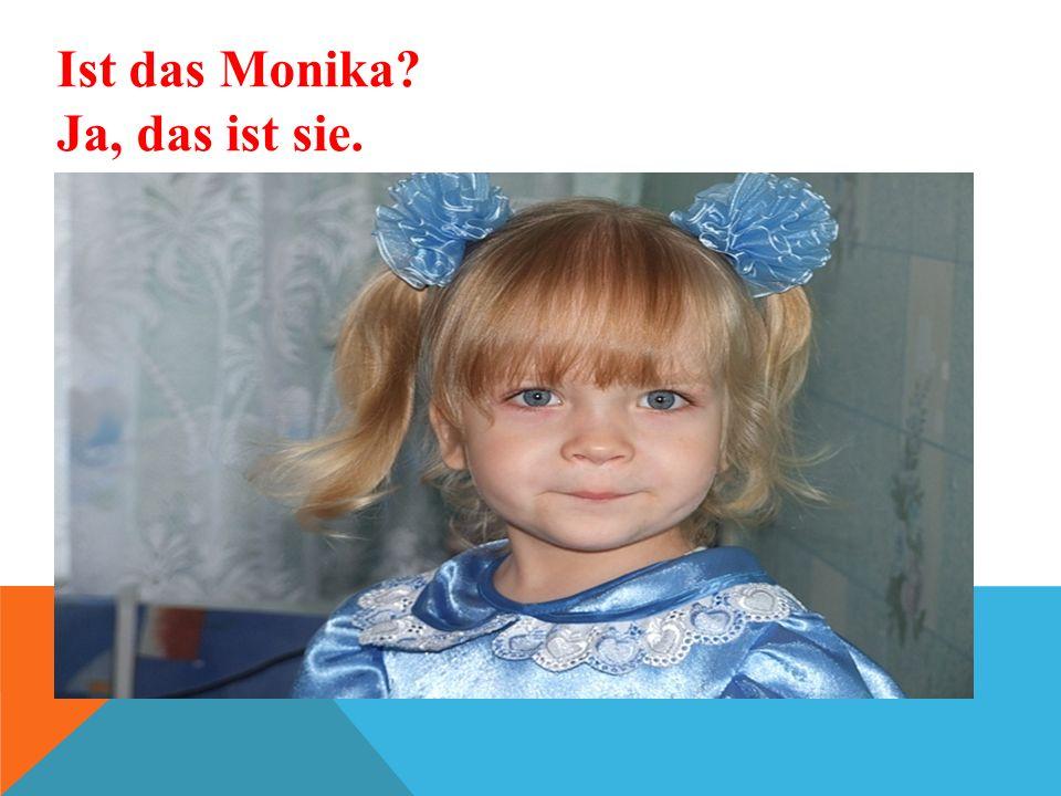 Ist das Monika Ja, das ist sie.
