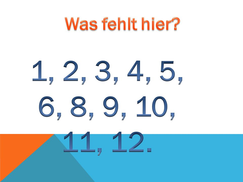 Was fehlt hier 1, 2, 3, 4, 5, 6, 8, 9, 10, 11, 12.