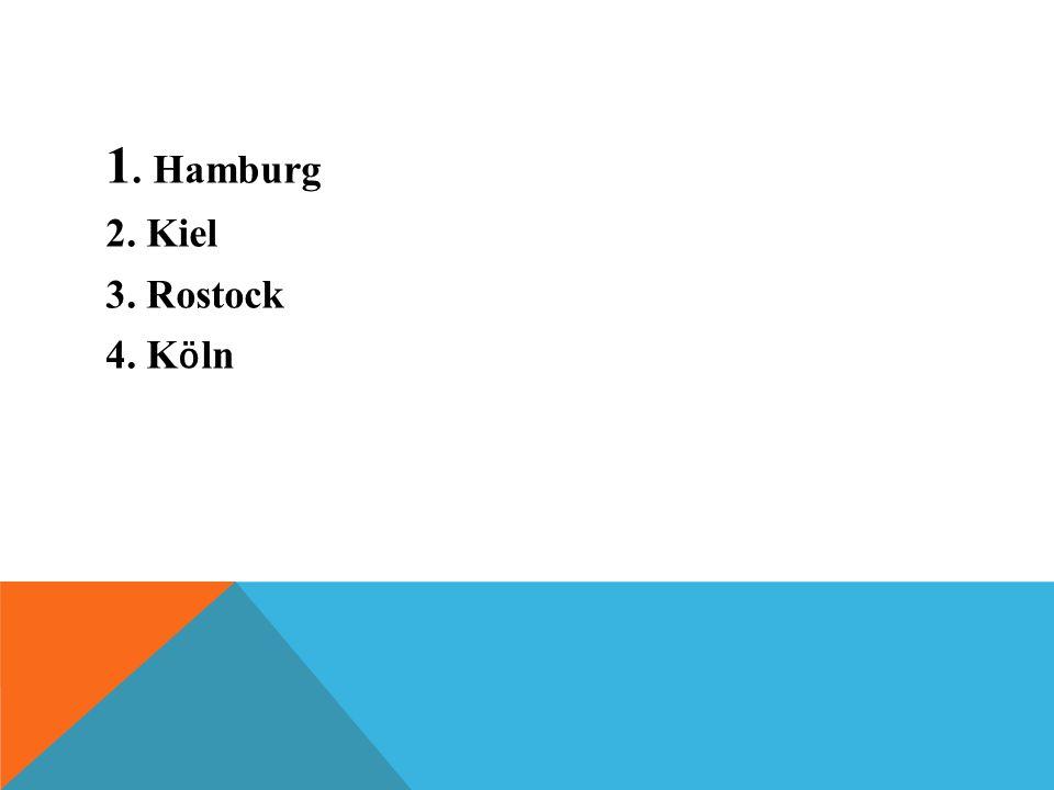 1. Hamburg 2. Kiel 3. Rostock 4. Kӧln