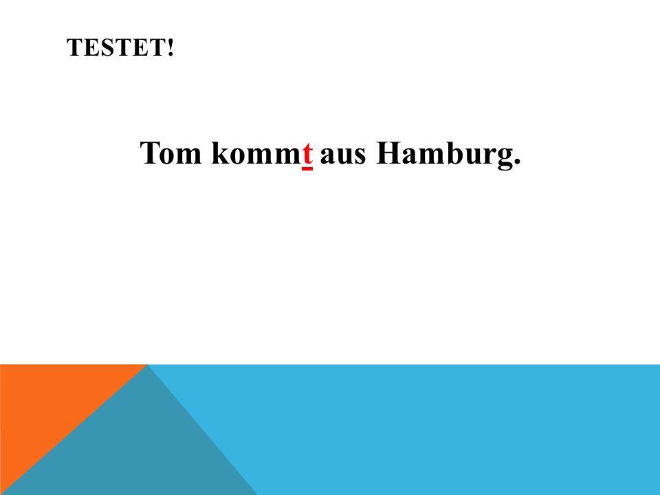 Testet! Tom kommt aus Hamburg.