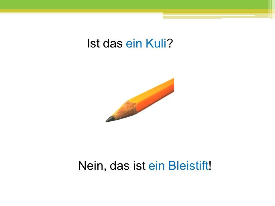 Ist das ein Kuli Nein, das ist ein Bleistift!