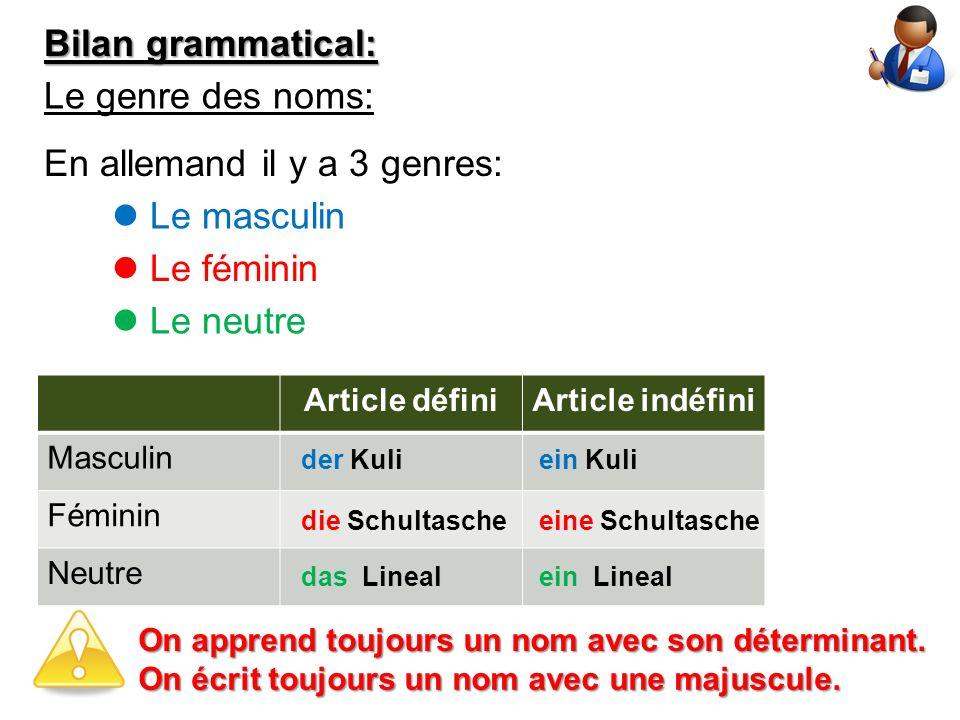 En allemand il y a 3 genres:  Le masculin  Le féminin  Le neutre