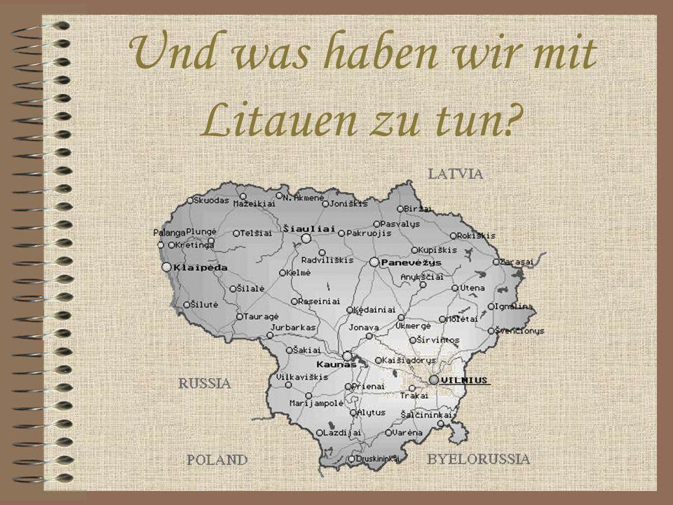Und was haben wir mit Litauen zu tun