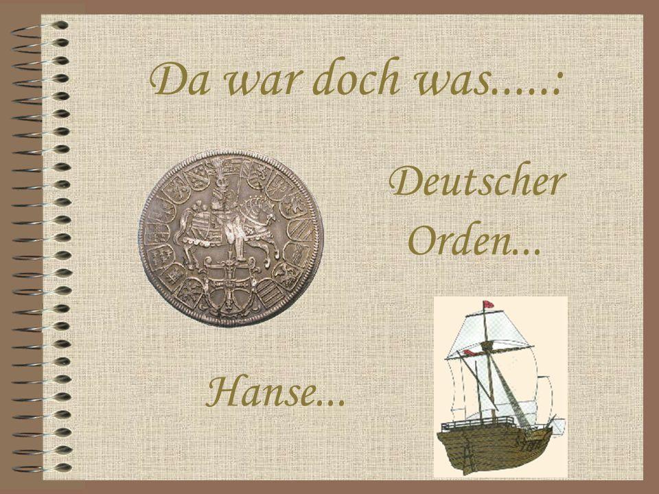 Da war doch was.....: Deutscher Orden... Hanse...