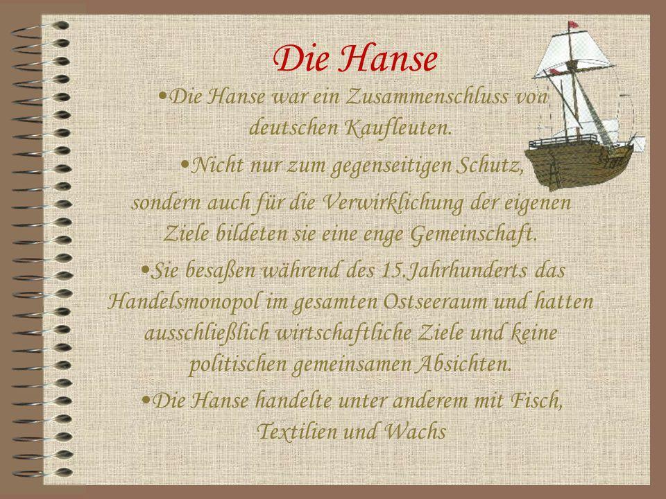 Die Hanse Die Hanse war ein Zusammenschluss von deutschen Kaufleuten.