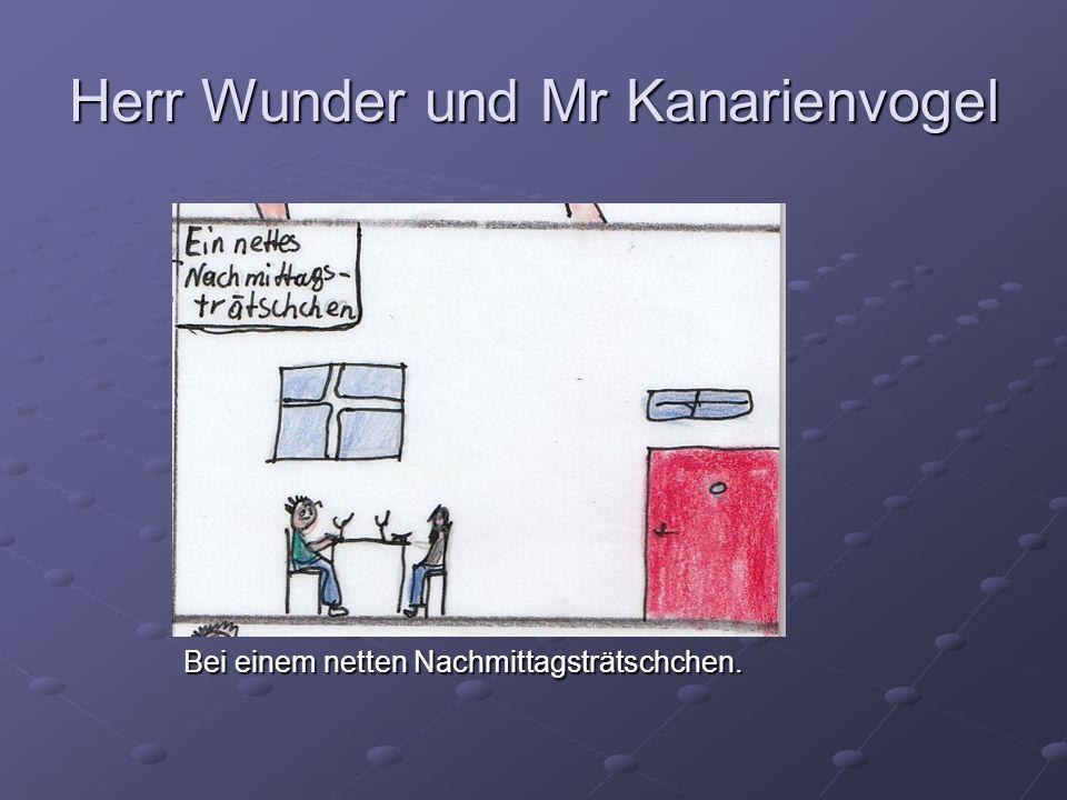 Herr Wunder und Mr Kanarienvogel