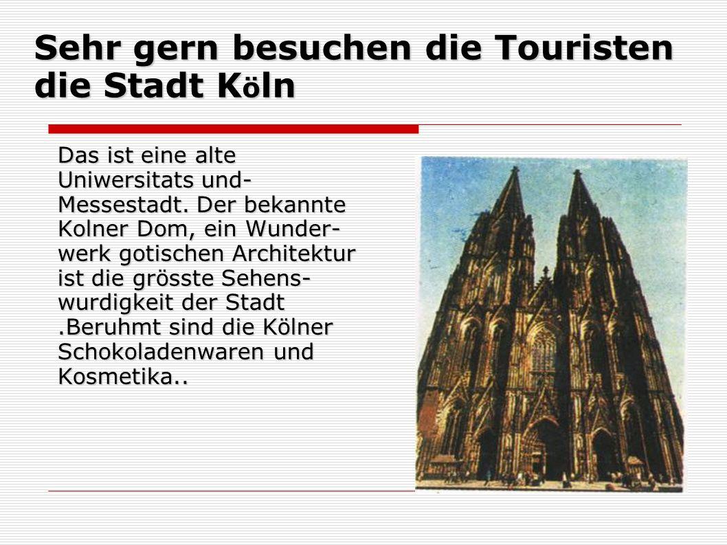 Sehr gern besuchen die Touristen die Stadt Köln