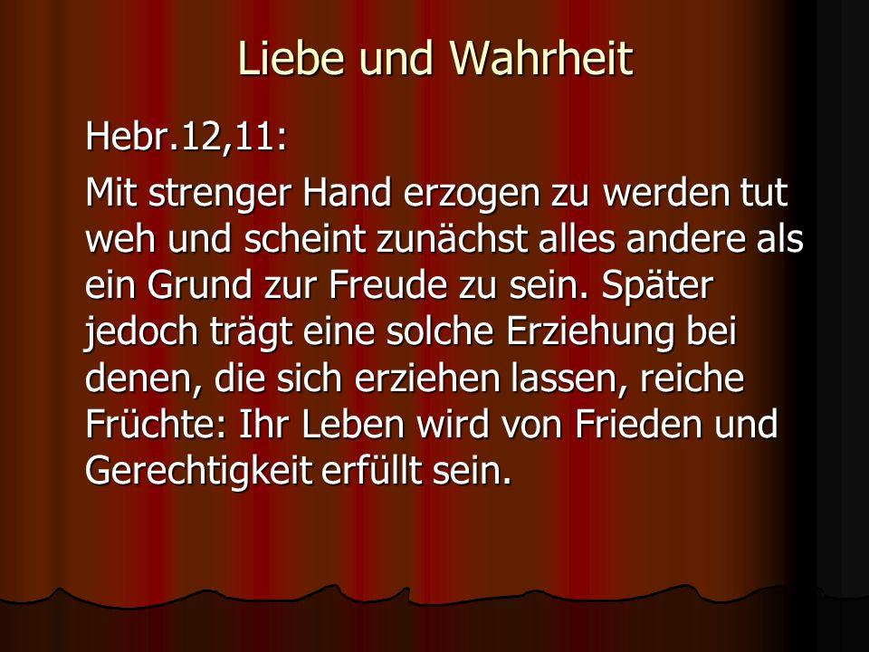 Liebe und Wahrheit Hebr.12,11:
