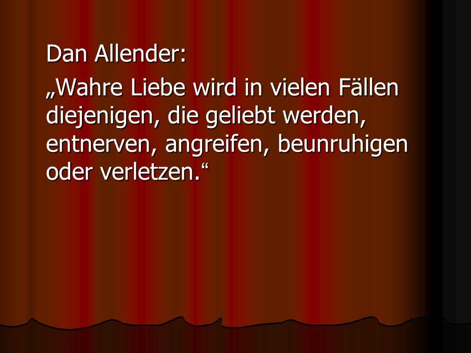"""Dan Allender: """"Wahre Liebe wird in vielen Fällen diejenigen, die geliebt werden, entnerven, angreifen, beunruhigen oder verletzen."""