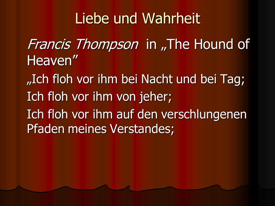 """Liebe und Wahrheit Francis Thompson in """"The Hound of Heaven"""