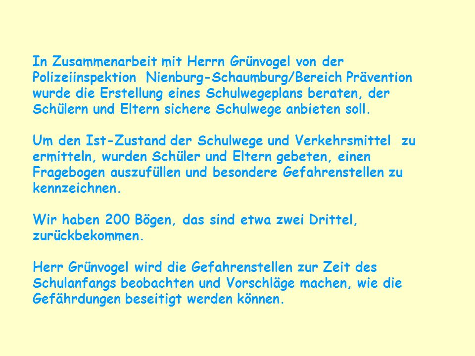 In Zusammenarbeit mit Herrn Grünvogel von der Polizeiinspektion Nienburg-Schaumburg/Bereich Prävention wurde die Erstellung eines Schulwegeplans beraten, der Schülern und Eltern sichere Schulwege anbieten soll.