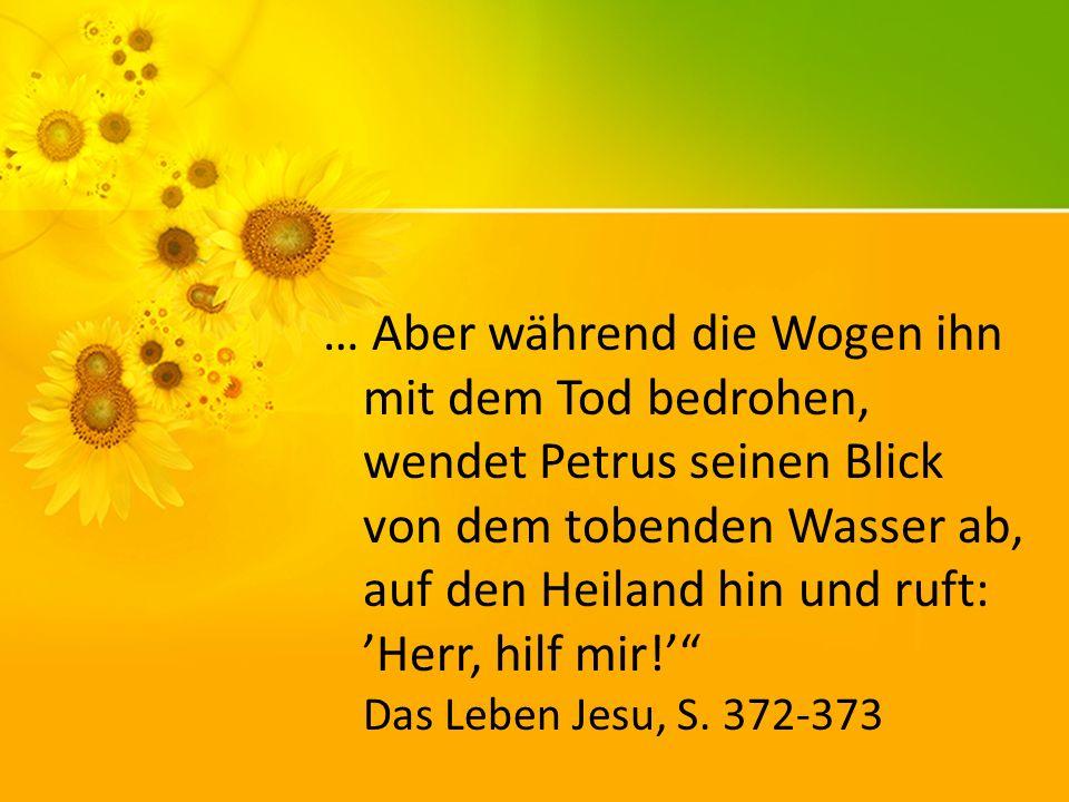 … Aber während die Wogen ihn mit dem Tod bedrohen, wendet Petrus seinen Blick von dem tobenden Wasser ab, auf den Heiland hin und ruft: 'Herr, hilf mir!' Das Leben Jesu, S.