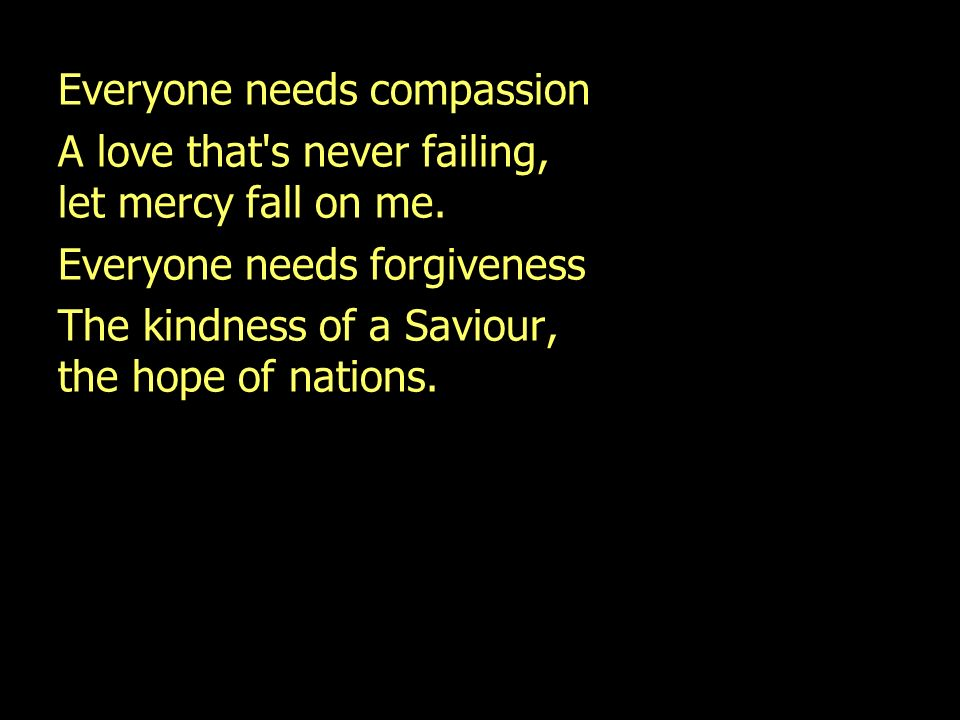 Everyone needs compassion