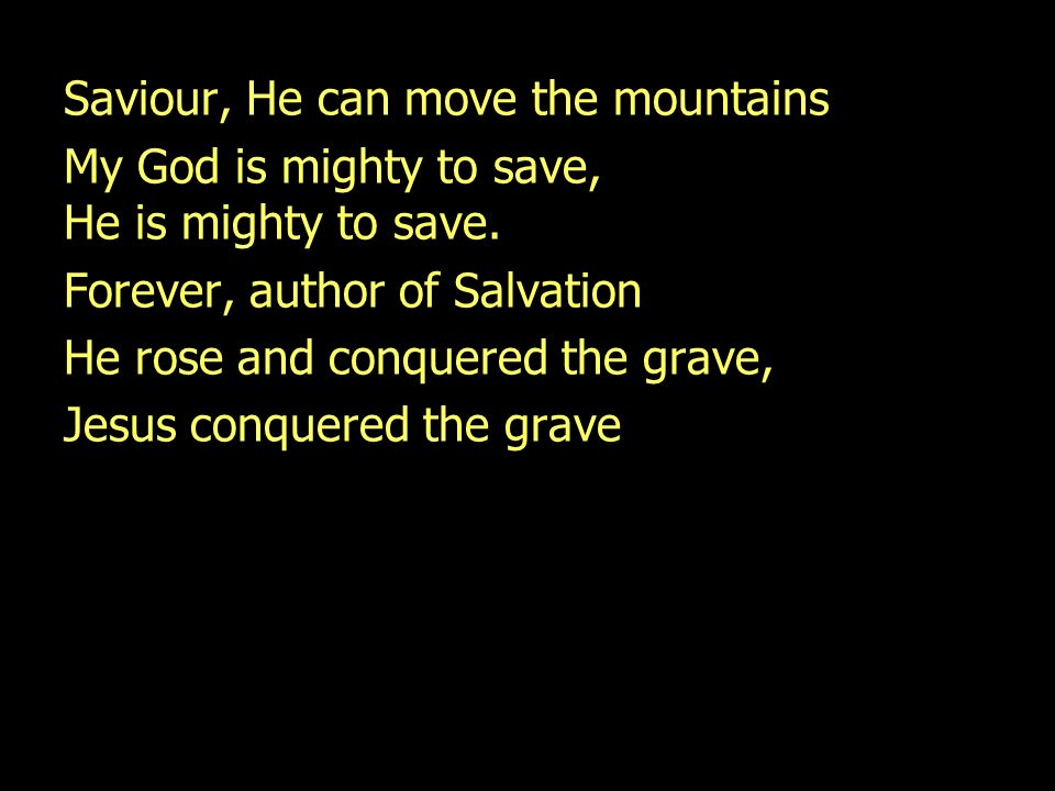 Saviour, He can move the mountains