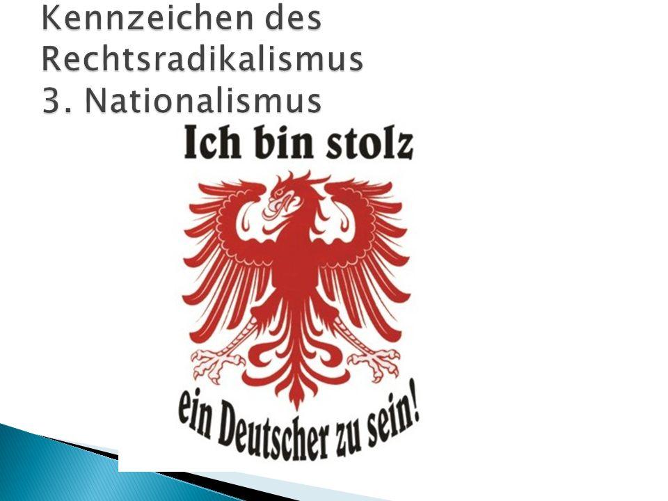 Kennzeichen des Rechtsradikalismus 3. Nationalismus