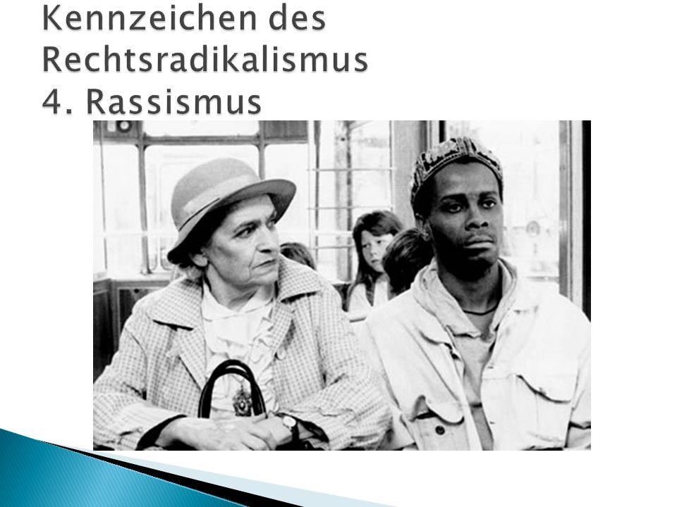 Kennzeichen des Rechtsradikalismus 4. Rassismus