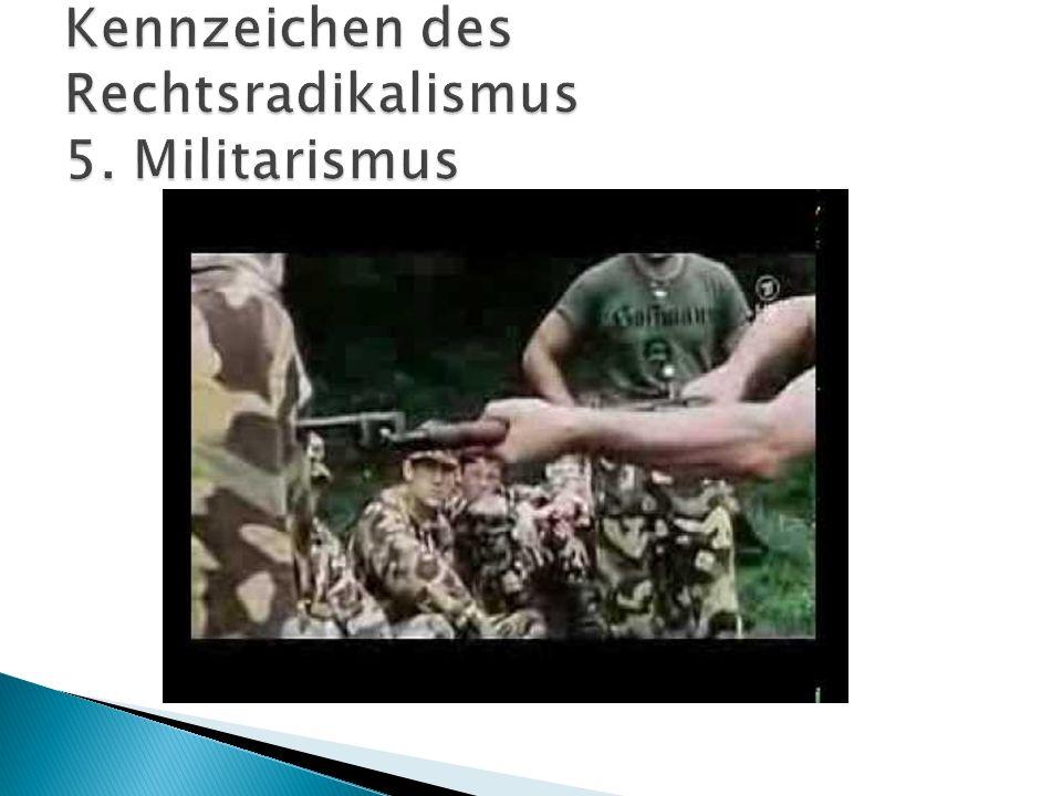 Kennzeichen des Rechtsradikalismus 5. Militarismus