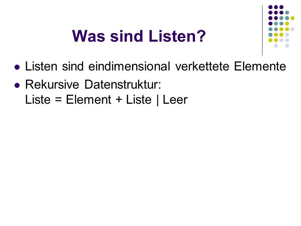 Was sind Listen Listen sind eindimensional verkettete Elemente