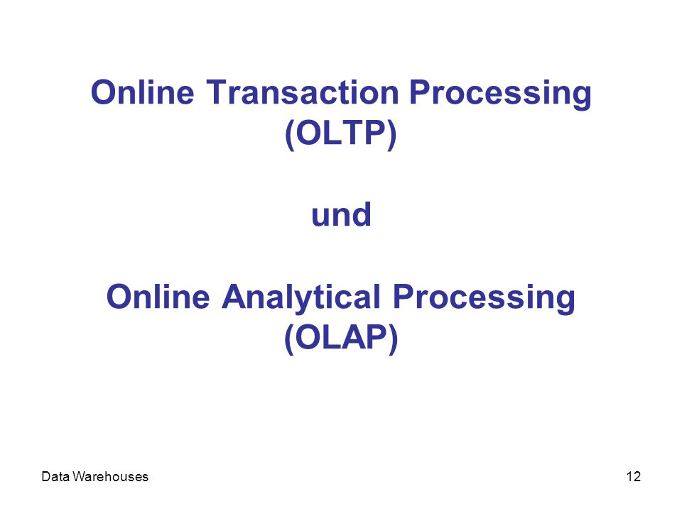 Online Transaction Processing (OLTP) und Online Analytical Processing (OLAP)