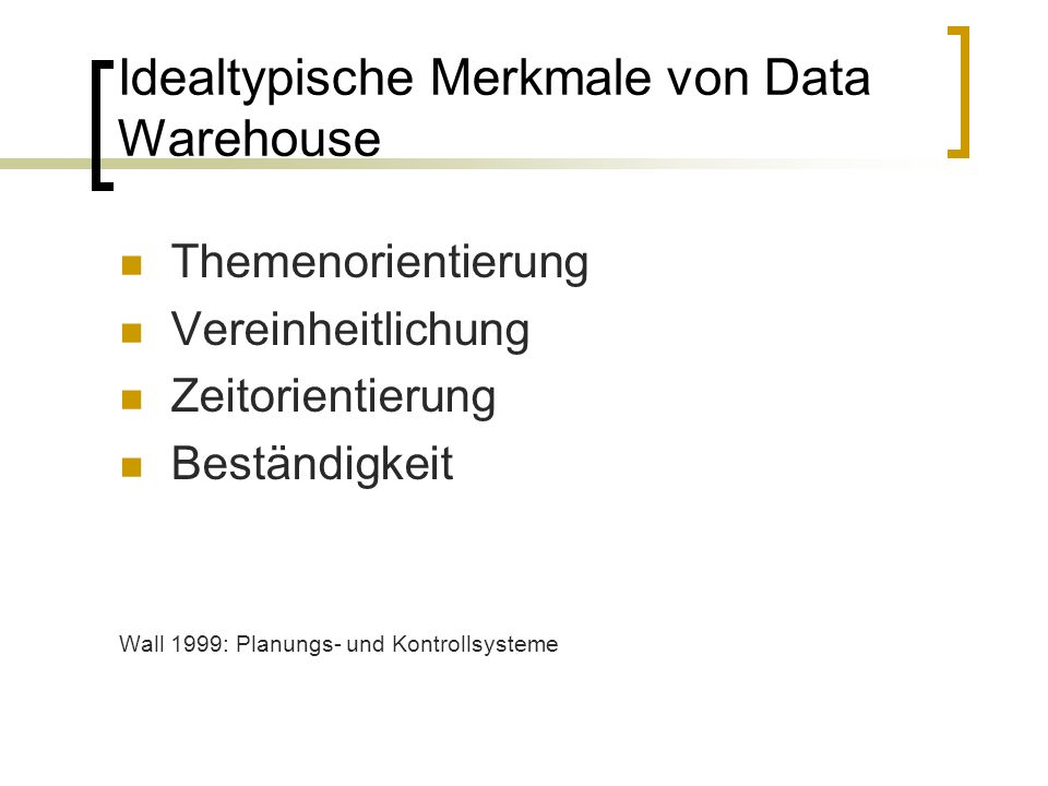 Idealtypische Merkmale von Data Warehouse