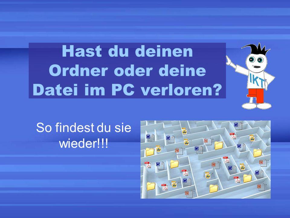 Hast du deinen Ordner oder deine Datei im PC verloren
