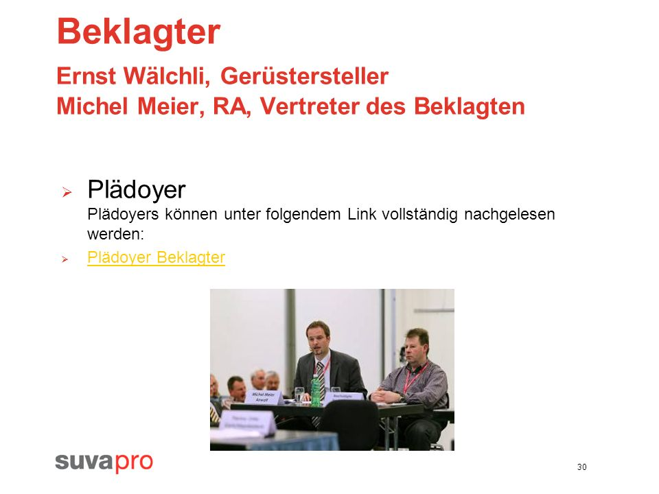 Beklagter Ernst Wälchli, Gerüstersteller Michel Meier, RA, Vertreter des Beklagten