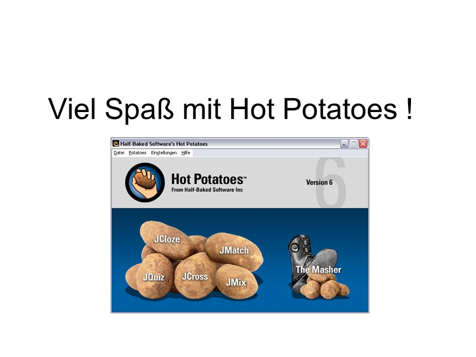 Viel Spaß mit Hot Potatoes !