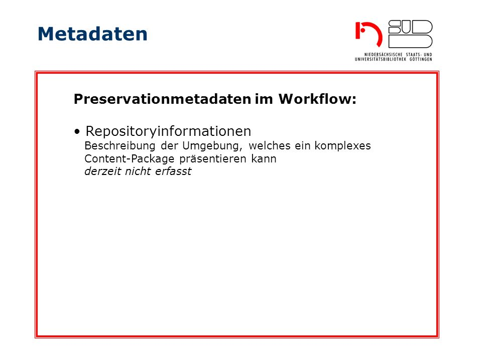 Metadaten Preservationmetadaten im Workflow: Repositoryinformationen