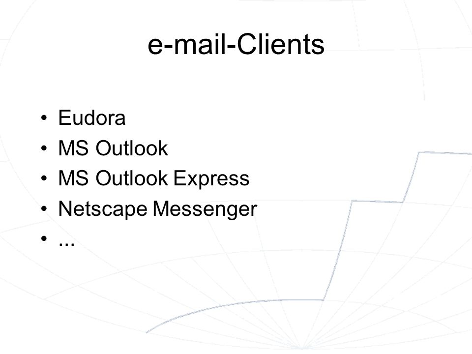 e-mail-Clients Eudora MS Outlook MS Outlook Express Netscape Messenger