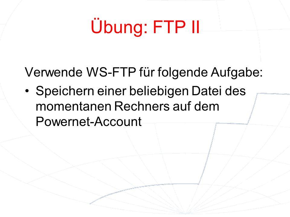 Übung: FTP II Verwende WS-FTP für folgende Aufgabe: