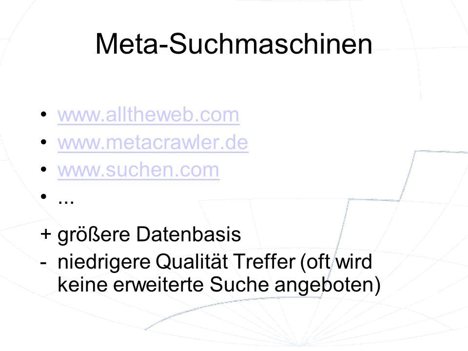 Meta-Suchmaschinen www.alltheweb.com www.metacrawler.de www.suchen.com