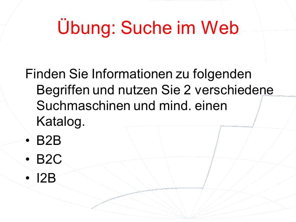 Übung: Suche im Web Finden Sie Informationen zu folgenden Begriffen und nutzen Sie 2 verschiedene Suchmaschinen und mind. einen Katalog.