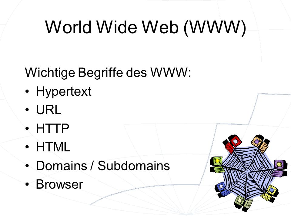 World Wide Web (WWW) Wichtige Begriffe des WWW: Hypertext URL HTTP