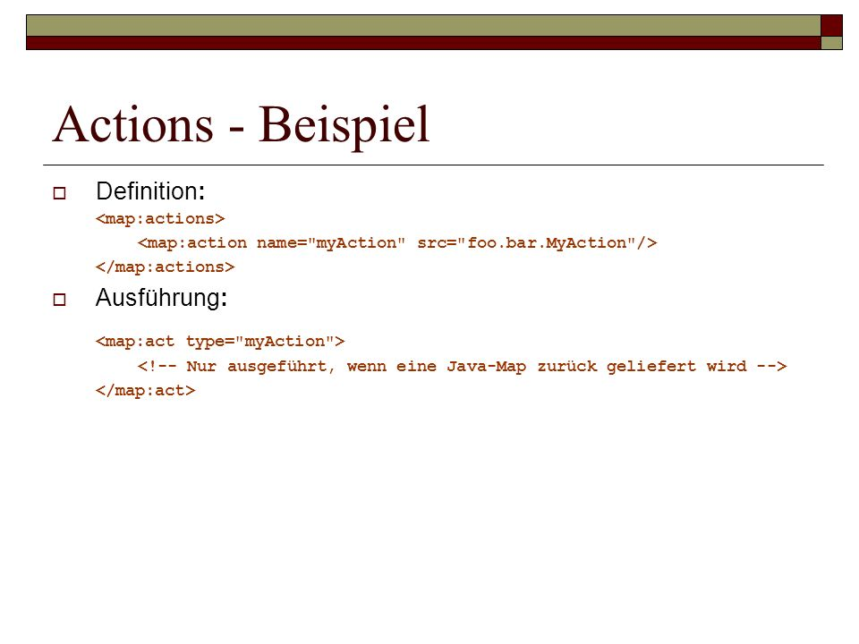 Actions - Beispiel <map:act type= myAction > Definition: