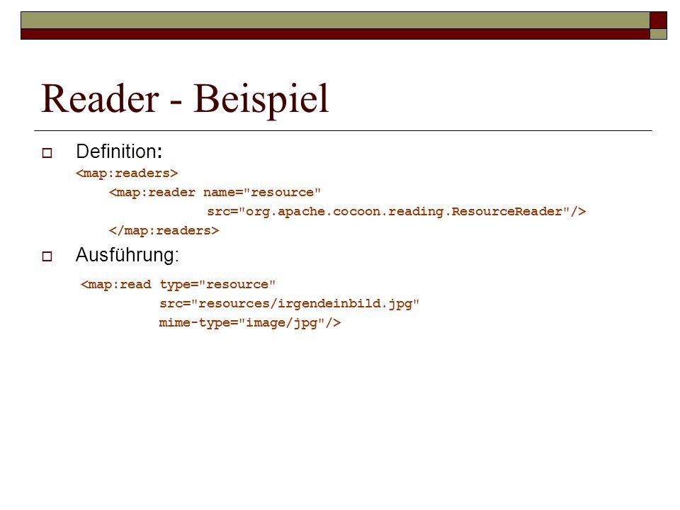 Reader - Beispiel Definition: Ausführung: <map:read type= resource