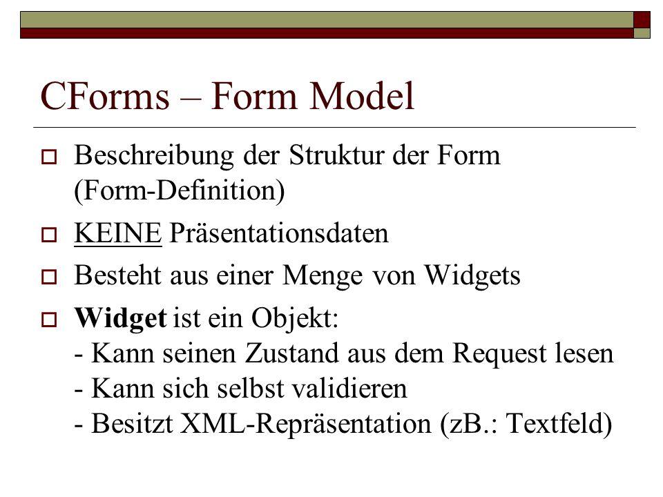 CForms – Form Model Beschreibung der Struktur der Form (Form-Definition) KEINE Präsentationsdaten.