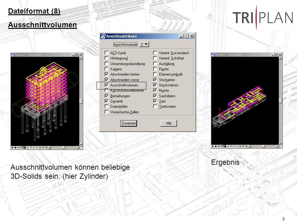 Dateiformat (8) Ausschnittvolumen. Ergebnis. Ausschnittvolumen können beliebige 3D-Solids sein.