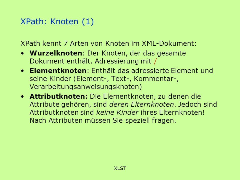 XPath: Knoten (1) XPath kennt 7 Arten von Knoten im XML-Dokument: