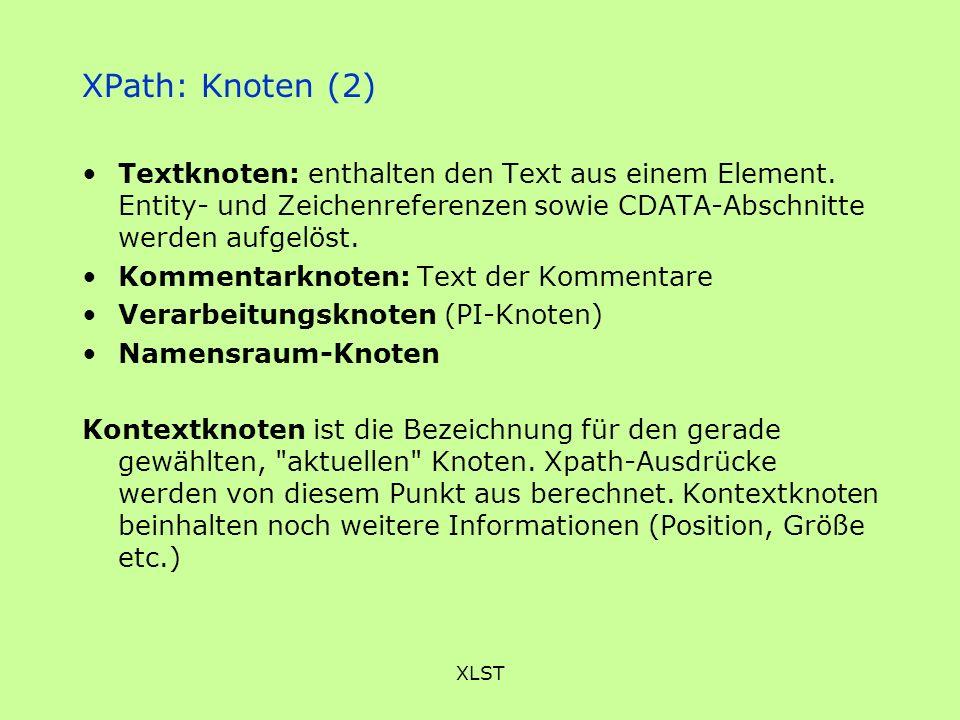XPath: Knoten (2) Textknoten: enthalten den Text aus einem Element. Entity- und Zeichenreferenzen sowie CDATA-Abschnitte werden aufgelöst.
