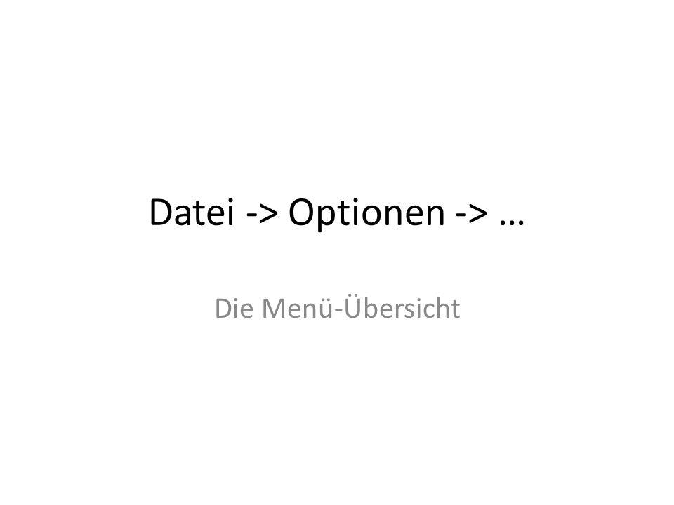 Datei -> Optionen -> …