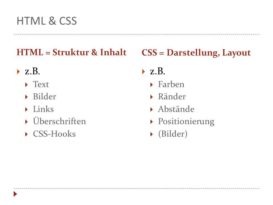 HTML & CSS z.B. z.B. HTML = Struktur & Inhalt