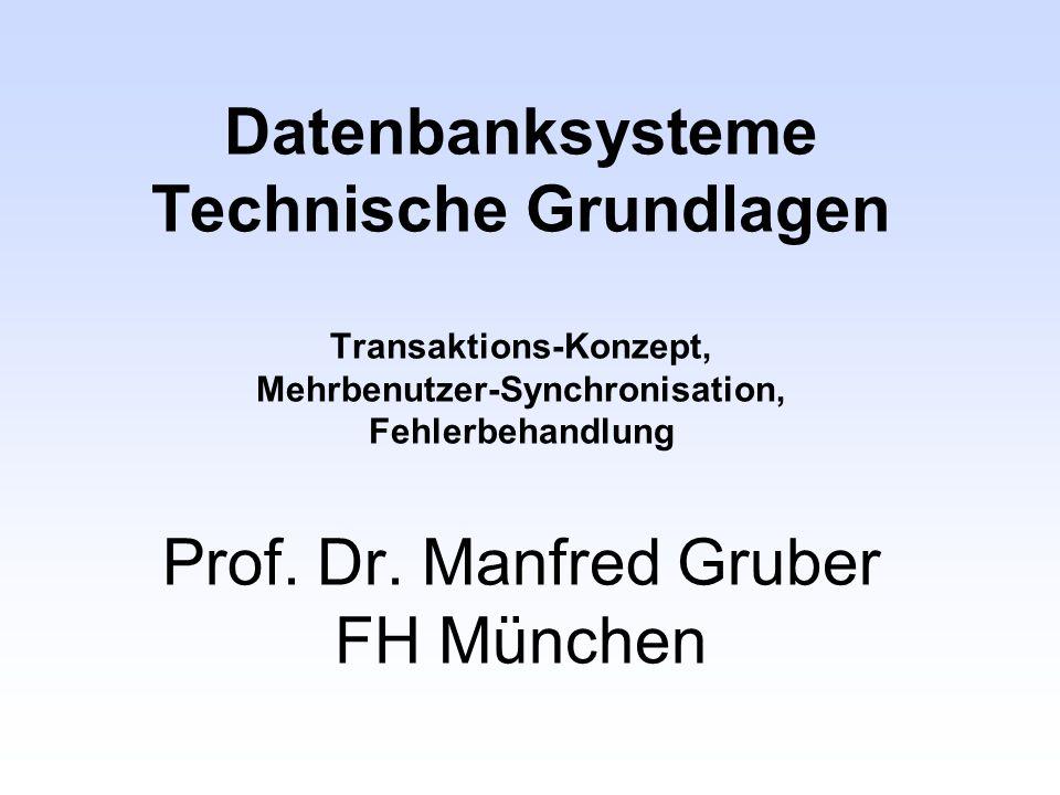 Datenbanksysteme Technische Grundlagen Transaktions-Konzept, Mehrbenutzer-Synchronisation, Fehlerbehandlung Prof.