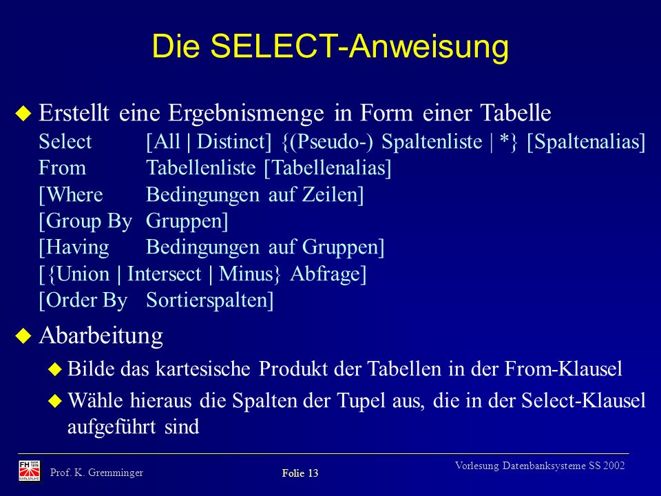 Die SELECT-Anweisung Erstellt eine Ergebnismenge in Form einer Tabelle